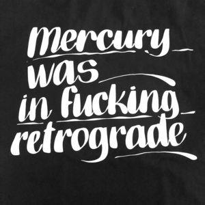 Tops - Mercury was in F*ing Retrograde T Shirt